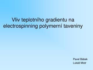 Vliv teplotního gradientu na electrospinning polymerní taveniny