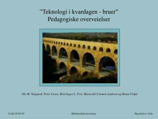 """""""Teknologi i kvardagen - bruer""""  Pedagogiske overveielser"""