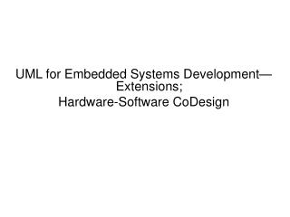 UML for Embedded Systems Development—Extensions; Hardware-Software CoDesign