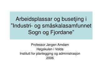 """Arbeidsplassar og busetjing i """"Industri- og småskalasamfunnet Sogn og Fjordane"""""""