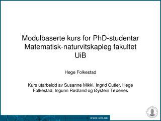 Modulbaserte kurs for PhD-studentar Matematisk-naturvitskapleg fakultet  UiB
