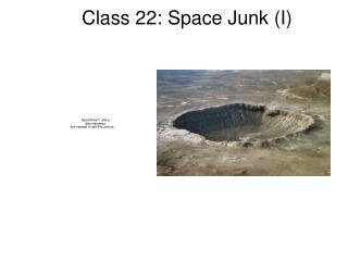 Class 22: Space Junk (I)