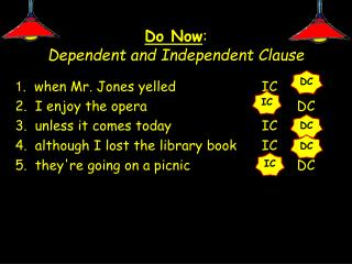 Do Now :  Dependent and Independent Clause