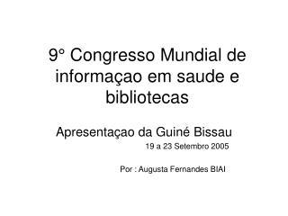 9° Congresso Mundial de informaçao em saude e bibliotecas