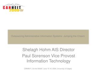 Shelagh Hohm AIS Director Paul Sorenson Vice Provost  Information Technology