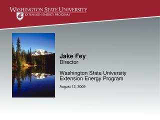 Jake Fey Director Washington State University  Extension Energy Program August 12, 2009