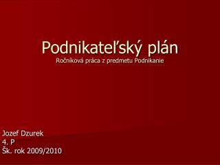 Podnikateľský plán Ročníková práca z predmetu Podnikanie