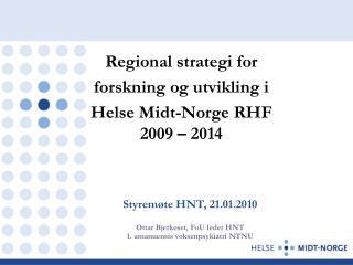 Styremøte HNT, 21.01.2010 Ottar Bjerkeset, FoU leder HNT 1. amanuensis voksenpsykiatri NTNU