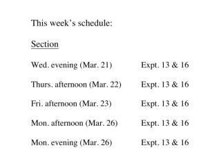 Wed. evening (Mar. 28)	Expt.21; finish 16 Thurs. afternoon (Mar. 29)	Expt. 21; finish 16