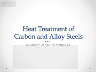 Heat Treatment of Carbon and Alloy Steels