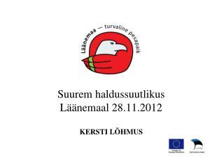 Suurem haldussuutlikus L��nemaal 28.11.2012 KERSTI L�HMUS