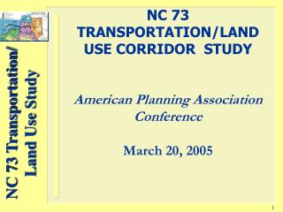 NC 73 TRANSPORTATION/LAND USE CORRIDOR  STUDY American Planning Association Conference