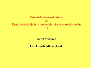 Botanick � nomenklatura & Prak tick� p?�klady v nomenklatu?e c�vnat�ch rostlin III. Karol Marhold