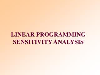 L INEAR PROGRAMMING SENSITIVITY ANALYSIS