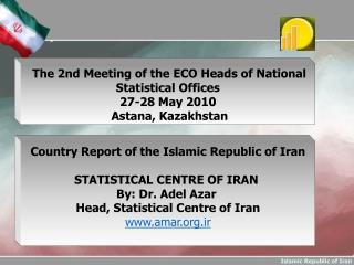Country Report of the Islamic Republic of Iran STATISTICAL CENTRE OF IRAN  By: Dr. Adel  Azar