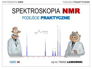 SPEKTROSKOPIA  NMR PODEJŚCIE PRAKTYCZNE