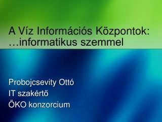 A Víz Információs Központok : …informatikus szemmel