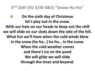 "6 TH  DAY (SV 3/M 4&5) ""Snow Ho  Ho """