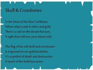 Skull & Crossbones In the heart of the blue Caribbean,  Where ships trade in silver and gold,