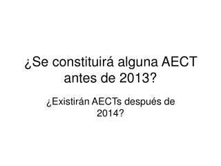 ¿Se constituirá alguna AECT antes de 2013?
