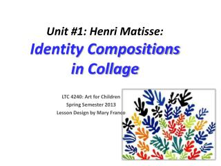 Unit #1: Henri Matisse: Identity Compositions  in Collage