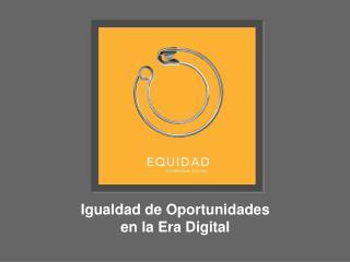 Igualdad de Oportunidades  en la Era Digital