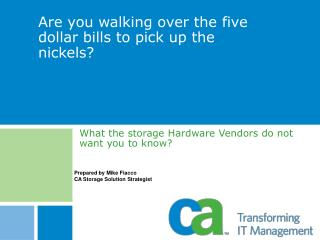 Are you walking over the five dollar bills to pick up the nickels?