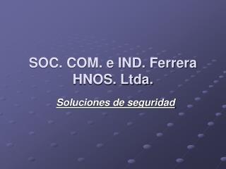 SOC. COM. e IND. Ferrera HNOS. Ltda.