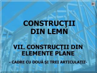 CONSTRUCŢII DIN LEMN