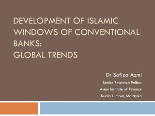 Development of Islamic Windows of Conventional Banks:  Global Trends