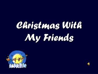 Christmas With My Friends