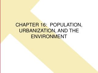 CHAPTER 16:  POPULATION, URBANIZATION, AND THE ENVIRONMENT