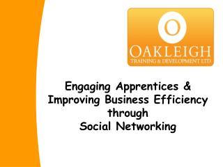 Engaging Apprentices & Improving Business Efficiency through  Social Networking
