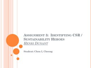Assignment 3:  Identifying CSR / Sustainability Heroes Henri Dunant