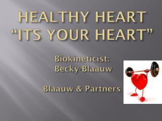 """HEALTHY HEART """"ITS YOUR HEART"""" Biokineticist :  Becky  Blaauw Blaauw  & Partners"""