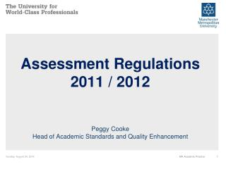Assessment Regulations 2011 / 2012 Peggy Cooke Head of Academic Standards and Quality Enhancement