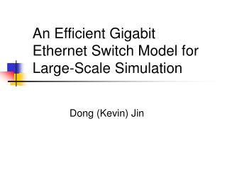 An Efficient Gigabit Ethernet Switch Model for Large - Scale Simulation