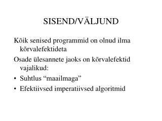 SISEND/VÄLJUND