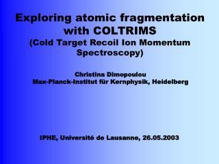 Christina Dimopoulou Max-Planck-Institut f ür Kernphysik, Heidelberg