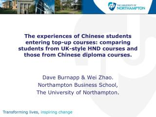 Dave Burnapp & Wei Zhao. Northampton Business School, The University of Northampton .