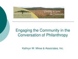 Engaging the Community in the Conversation of Philanthropy  Kathryn W. Miree & Associates, Inc.