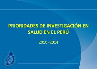 PRIORIDADES DE INVESTIGACIÓN EN SALUD EN EL PERÚ