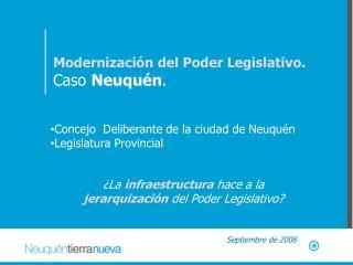 Modernización del Poder Legislativo.  Caso  Neuquén .