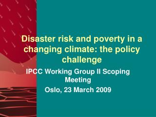 Disaster risk and poverty in a changing climate: the policy challenge
