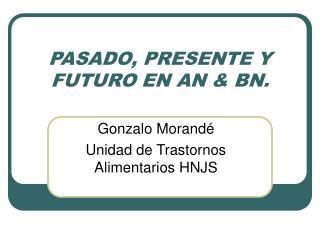 PASADO, PRESENTE Y FUTURO EN AN & BN.