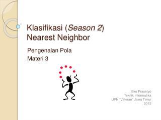 Klasifikasi  ( Season 2 ) Nearest Neighbor