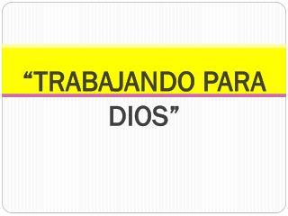 """""""TRABAJANDO PARA DIOS"""""""
