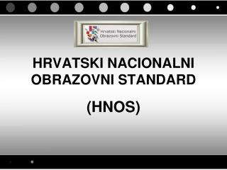 HRVATSKI NACIONALNI OBRAZOVNI STANDARD
