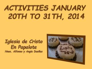 ACTIVITIES JANUARY  20TH TO 31TH, 2014