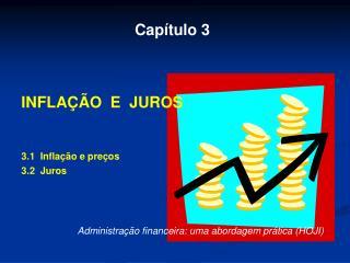 Capítulo 3 INFLAÇÃO  E  JUROS 3.1  Inflação e preços 3.2  Juros